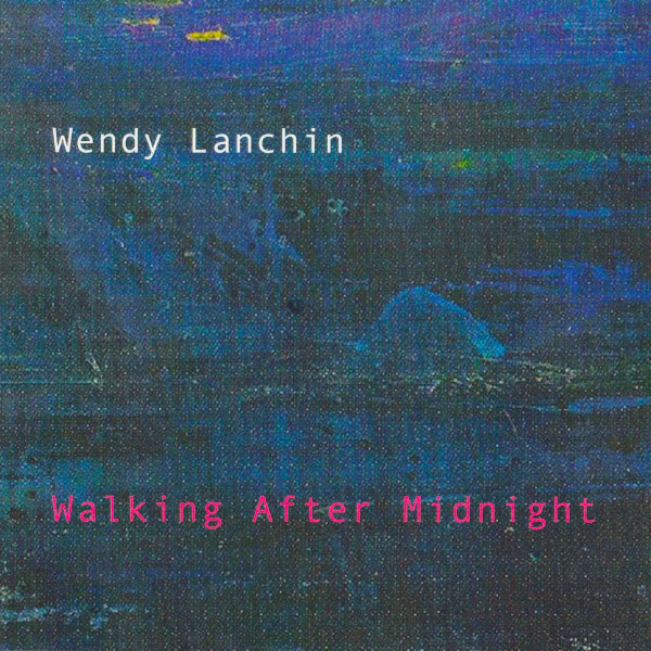 Wendy Lanchin - Walking After Midnight